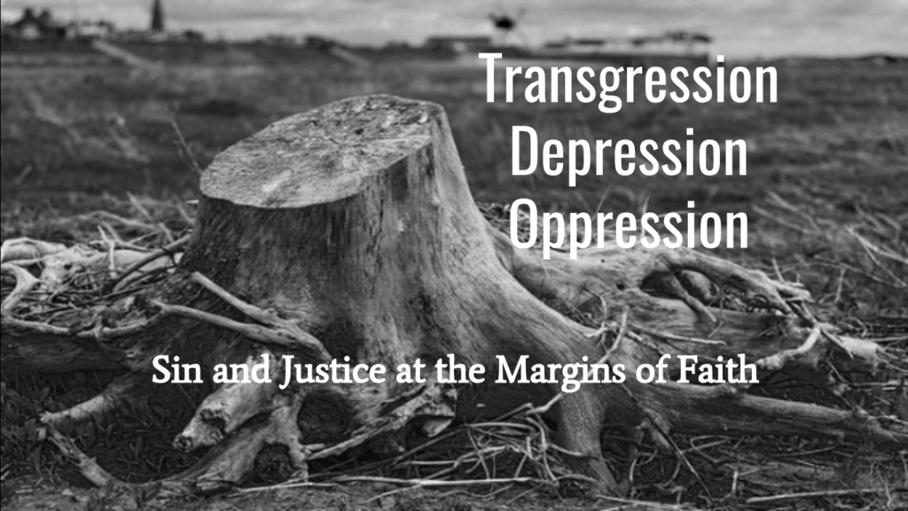 Black and white photograph of cut tree stump with the words Transgression Depression Oppression overlaid.